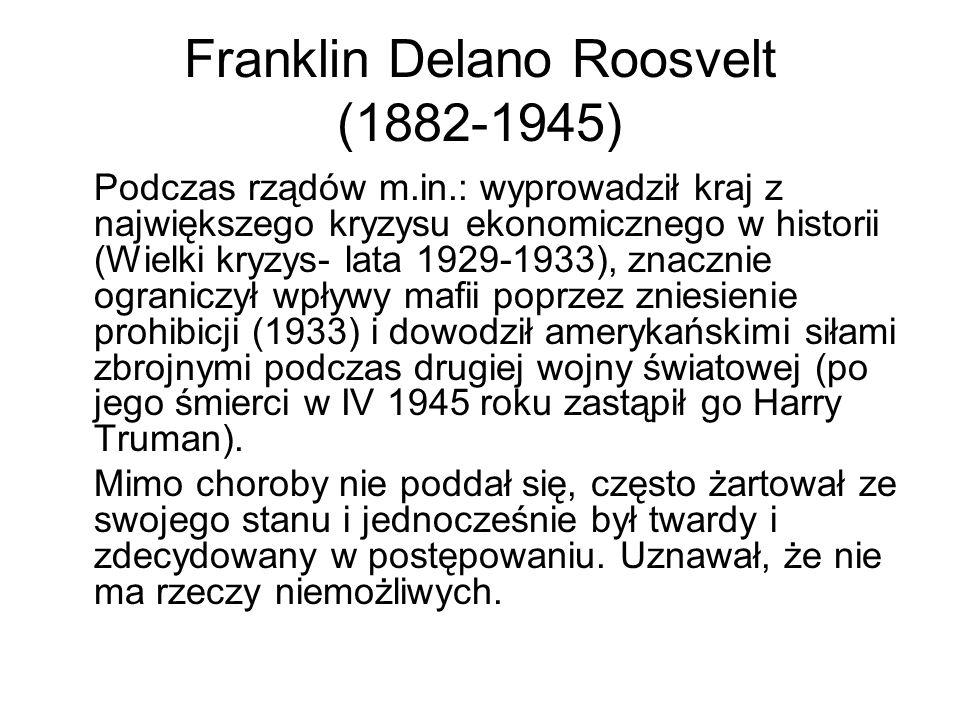 Franklin Delano Roosvelt (1882-1945) Podczas rządów m.in.: wyprowadził kraj z największego kryzysu ekonomicznego w historii (Wielki kryzys- lata 1929-