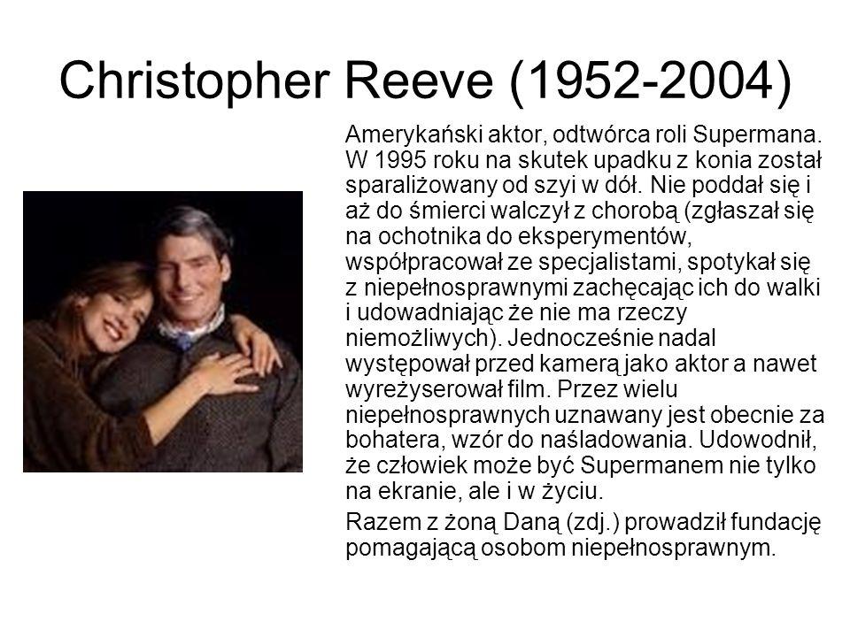 Christopher Reeve (1952-2004) Amerykański aktor, odtwórca roli Supermana. W 1995 roku na skutek upadku z konia został sparaliżowany od szyi w dół. Nie