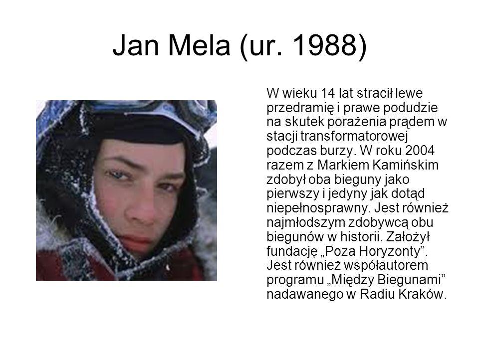 Jan Mela (ur. 1988) W wieku 14 lat stracił lewe przedramię i prawe podudzie na skutek porażenia prądem w stacji transformatorowej podczas burzy. W rok