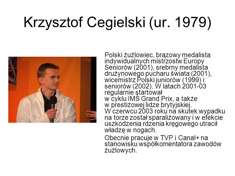 Krzysztof Cegielski (ur. 1979) Polski żużlowiec, brązowy medalista indywidualnych mistrzostw Europy Seniorów (2001), srebrny medalista drużynowego puc
