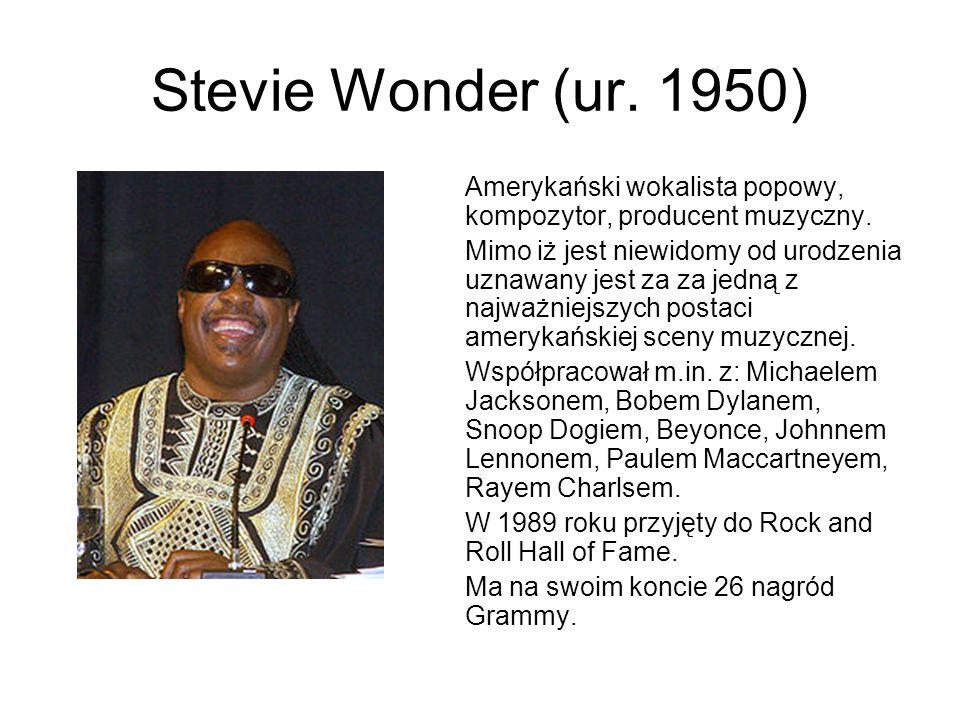 Stevie Wonder (ur. 1950) Amerykański wokalista popowy, kompozytor, producent muzyczny. Mimo iż jest niewidomy od urodzenia uznawany jest za za jedną z