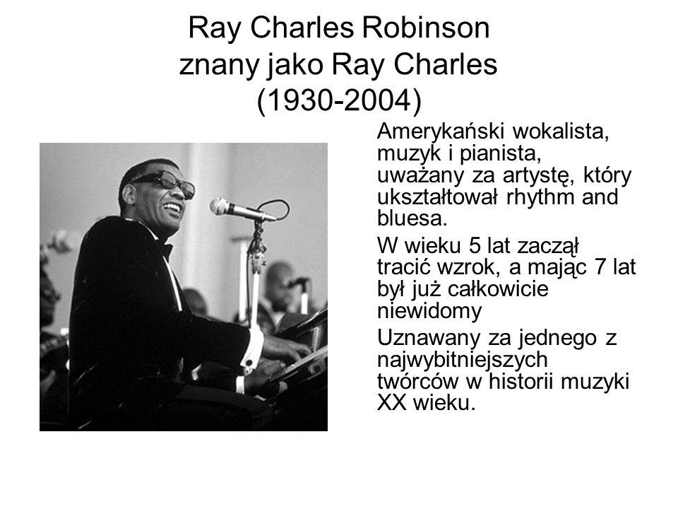 Ray Charles Robinson znany jako Ray Charles (1930-2004) Amerykański wokalista, muzyk i pianista, uważany za artystę, który ukształtował rhythm and blu