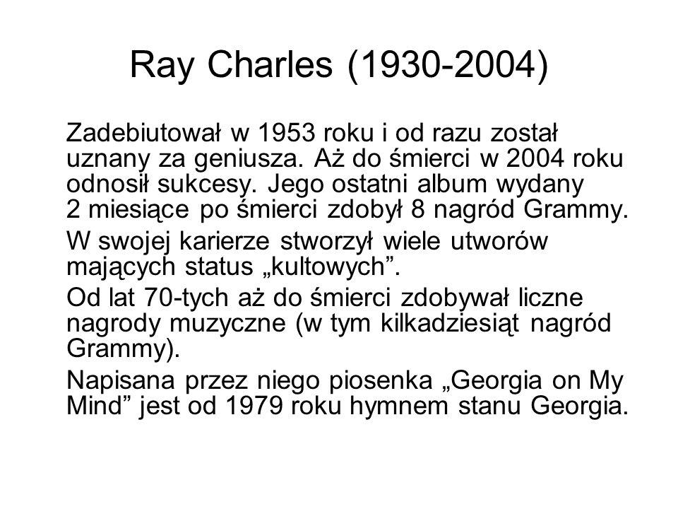 Ray Charles (1930-2004) Zadebiutował w 1953 roku i od razu został uznany za geniusza. Aż do śmierci w 2004 roku odnosił sukcesy. Jego ostatni album wy