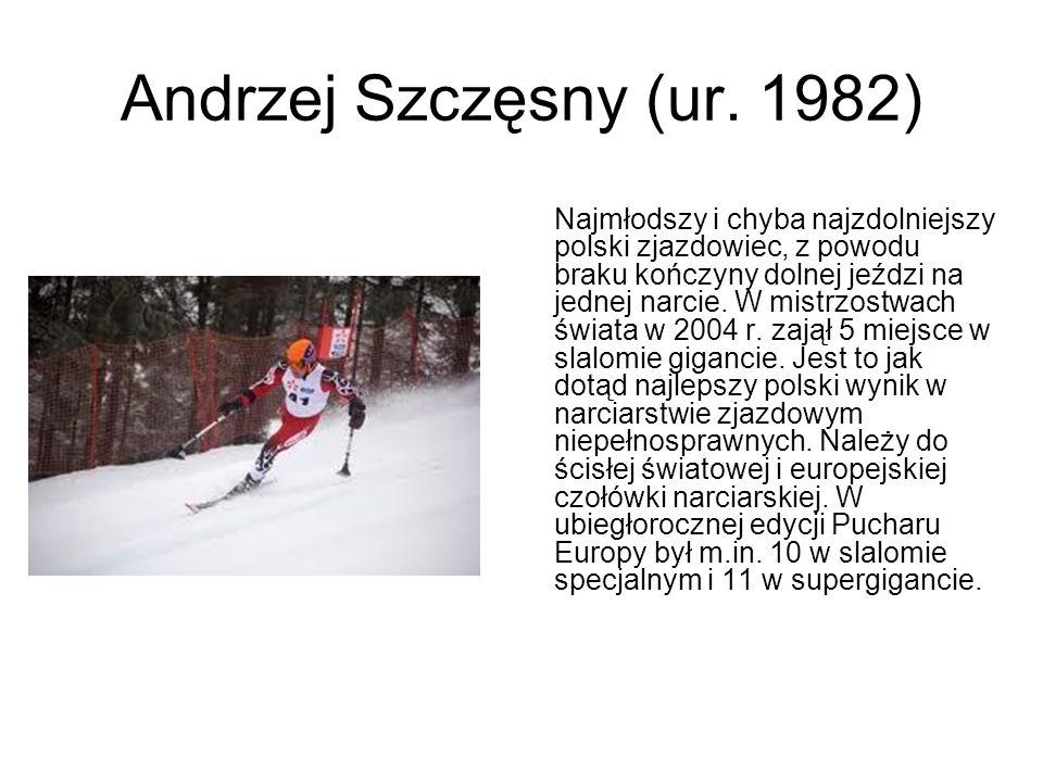 Andrzej Szczęsny (ur. 1982) Najmłodszy i chyba najzdolniejszy polski zjazdowiec, z powodu braku kończyny dolnej jeździ na jednej narcie. W mistrzostwa