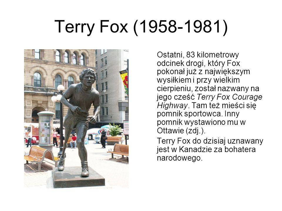 Terry Fox (1958-1981) Ostatni, 83 kilometrowy odcinek drogi, który Fox pokonał już z największym wysiłkiem i przy wielkim cierpieniu, został nazwany n