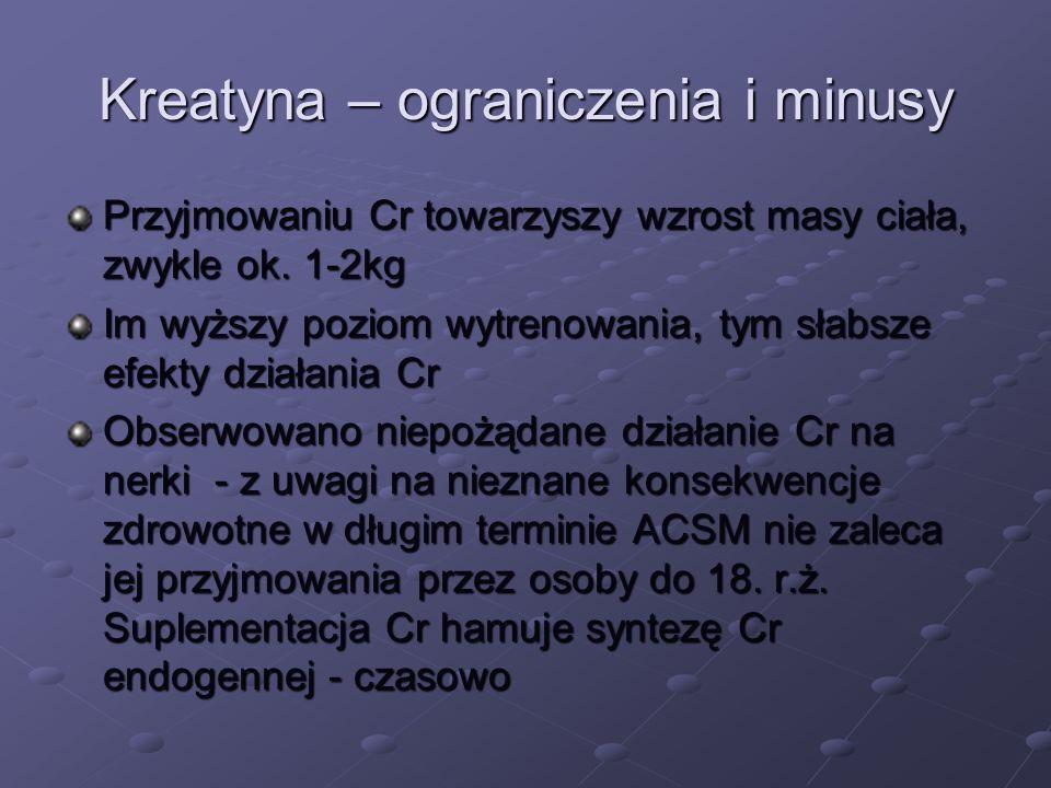 Kreatyna – ograniczenia i minusy Przyjmowaniu Cr towarzyszy wzrost masy ciała, zwykle ok. 1-2kg Im wyższy poziom wytrenowania, tym słabsze efekty dzia