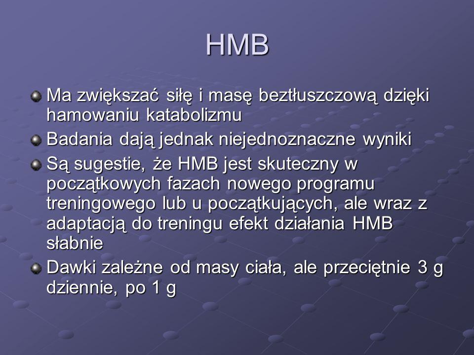 HMB Ma zwiększać siłę i masę beztłuszczową dzięki hamowaniu katabolizmu Badania dają jednak niejednoznaczne wyniki Są sugestie, że HMB jest skuteczny