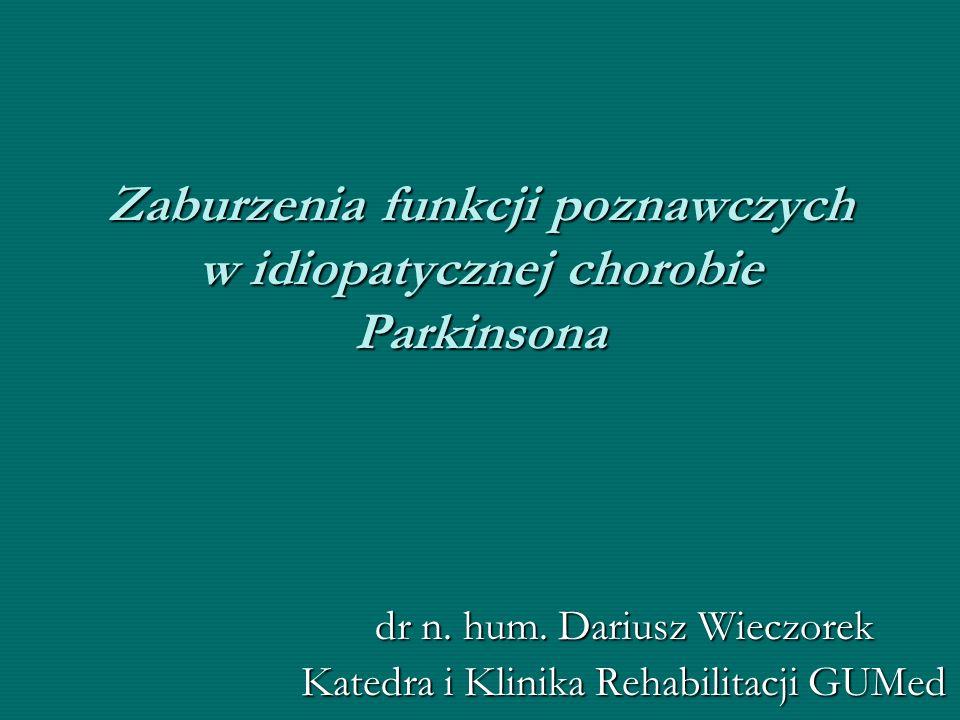 Zaburzenia funkcji poznawczych w idiopatycznej chorobie Parkinsona dr n. hum. Dariusz Wieczorek Katedra i Klinika Rehabilitacji GUMed