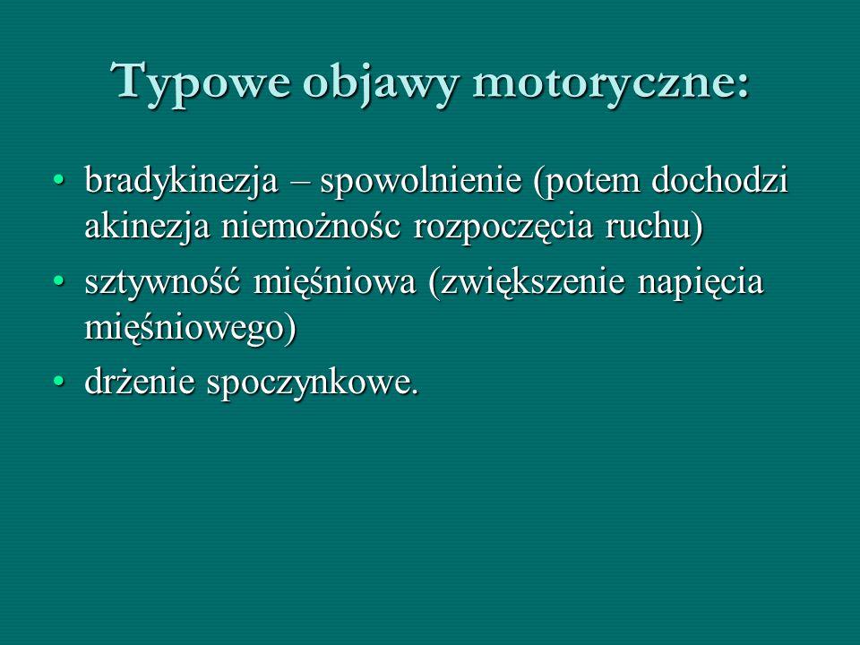 Typowe objawy motoryczne: bradykinezja – spowolnienie (potem dochodzi akinezja niemożnośc rozpoczęcia ruchu)bradykinezja – spowolnienie (potem dochodz