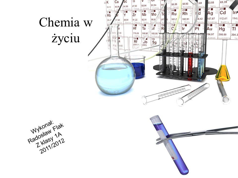 Wykonał: Radosław Flak Z klasy 1A 2011/2012 Chemia w życiu