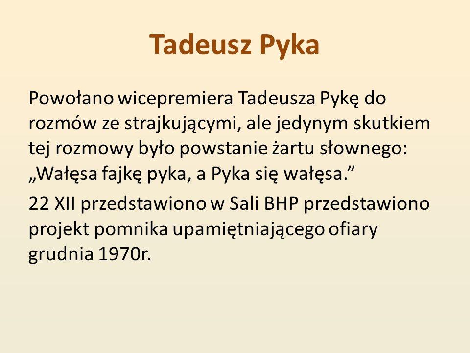 Tadeusz Pyka Powołano wicepremiera Tadeusza Pykę do rozmów ze strajkującymi, ale jedynym skutkiem tej rozmowy było powstanie żartu słownego: Wałęsa fa