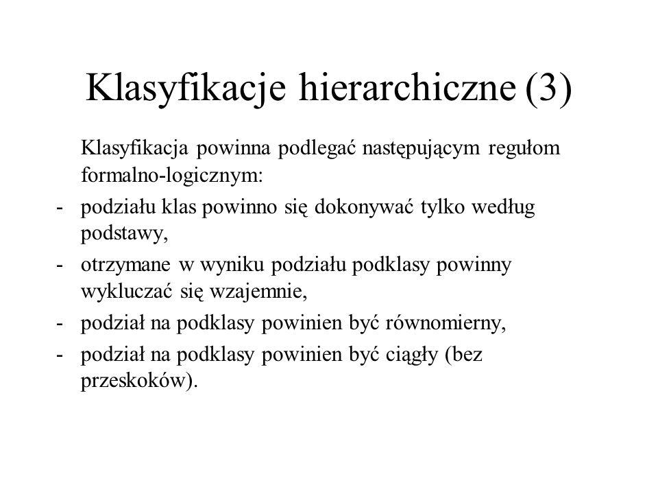 Klasyfikacje hierarchiczne (3) Klasyfikacja powinna podlegać następującym regułom formalno-logicznym: -podziału klas powinno się dokonywać tylko wedłu