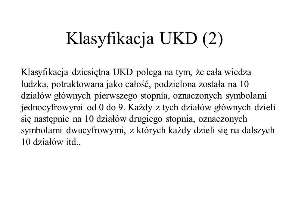 Klasyfikacja UKD (2) Klasyfikacja dziesiętna UKD polega na tym, że cała wiedza ludzka, potraktowana jako całość, podzielona została na 10 działów głów
