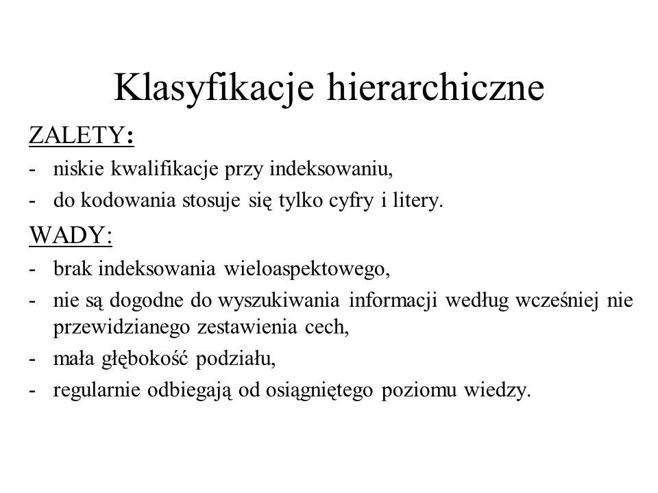 Klasyfikacje hierarchiczne ZALETY: -niskie kwalifikacje przy indeksowaniu, -do kodowania stosuje się tylko cyfry i litery. WADY: -brak indeksowania wi