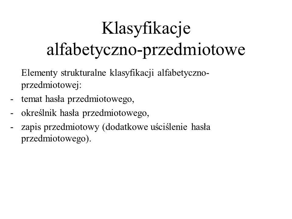 Klasyfikacje alfabetyczno-przedmiotowe Elementy strukturalne klasyfikacji alfabetyczno- przedmiotowej: -temat hasła przedmiotowego, -określnik hasła p