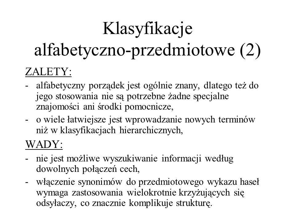 Klasyfikacje alfabetyczno-przedmiotowe (2) ZALETY: -alfabetyczny porządek jest ogólnie znany, dlatego też do jego stosowania nie są potrzebne żadne sp