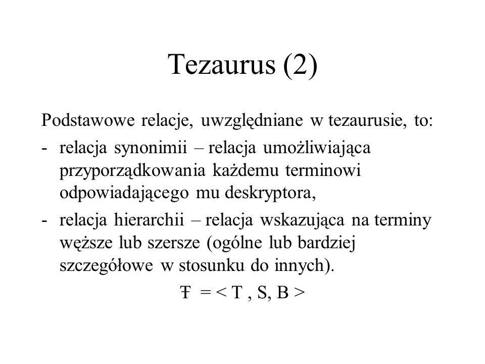 Tezaurus (2) Podstawowe relacje, uwzględniane w tezaurusie, to: -relacja synonimii – relacja umożliwiająca przyporządkowania każdemu terminowi odpowia