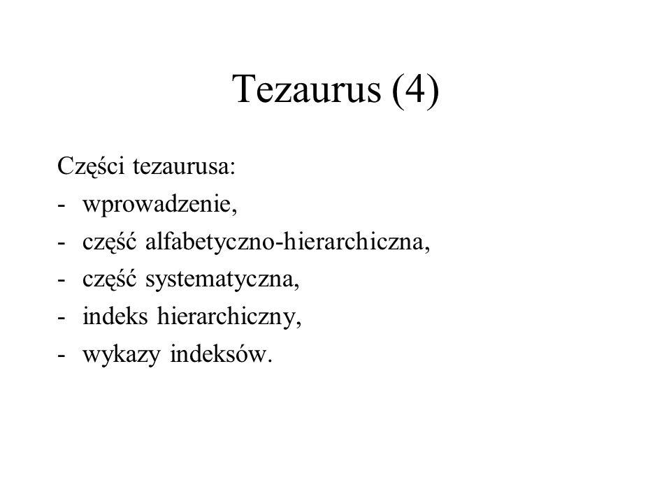Tezaurus (4) Części tezaurusa: -wprowadzenie, -część alfabetyczno-hierarchiczna, -część systematyczna, -indeks hierarchiczny, -wykazy indeksów.