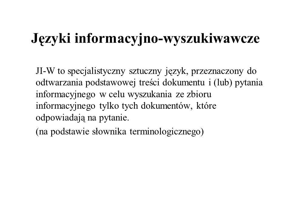 Języki informacyjno-wyszukiwawcze JI to język sztuczny, którego wyspecjalizowaną funkcją jest opis dokumentów w celu późniejszego odszukania ich na żądanie użytkownika.