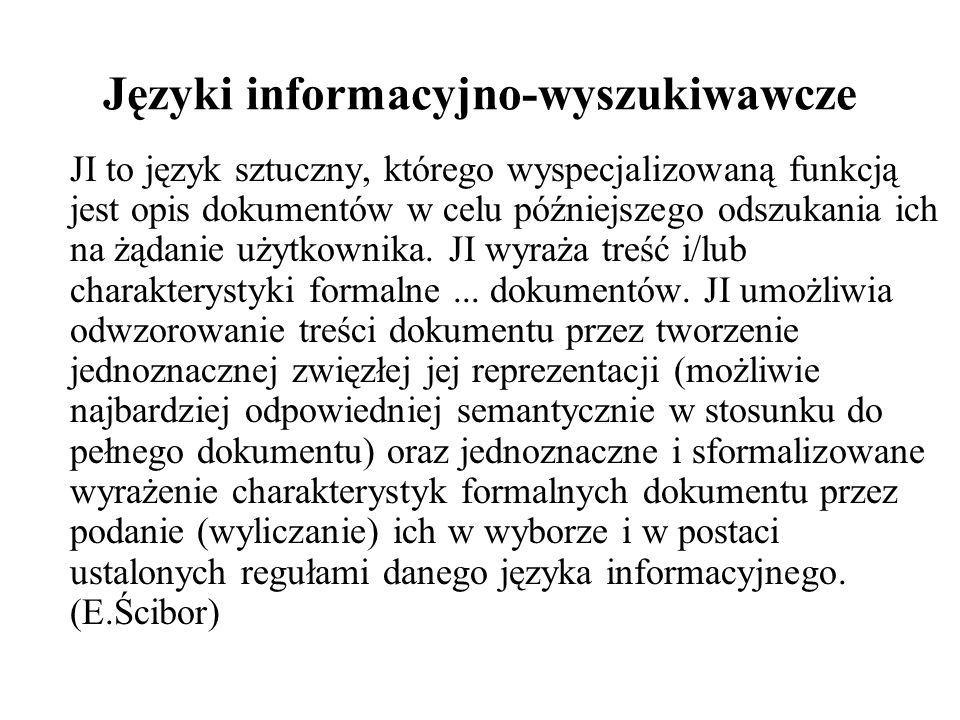 Języki informacyjno-wyszukiwawcze JI to język sztuczny, którego wyspecjalizowaną funkcją jest opis dokumentów w celu późniejszego odszukania ich na żą
