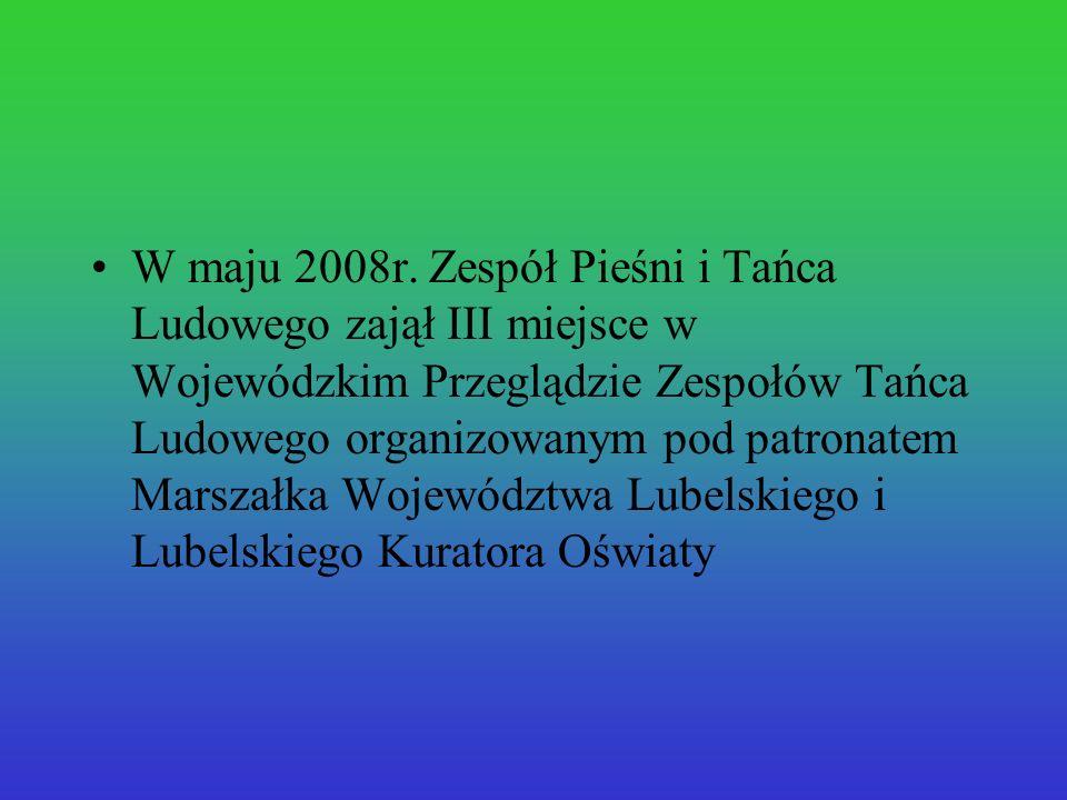 W maju 2008r. Zespół Pieśni i Tańca Ludowego zajął III miejsce w Wojewódzkim Przeglądzie Zespołów Tańca Ludowego organizowanym pod patronatem Marszałk