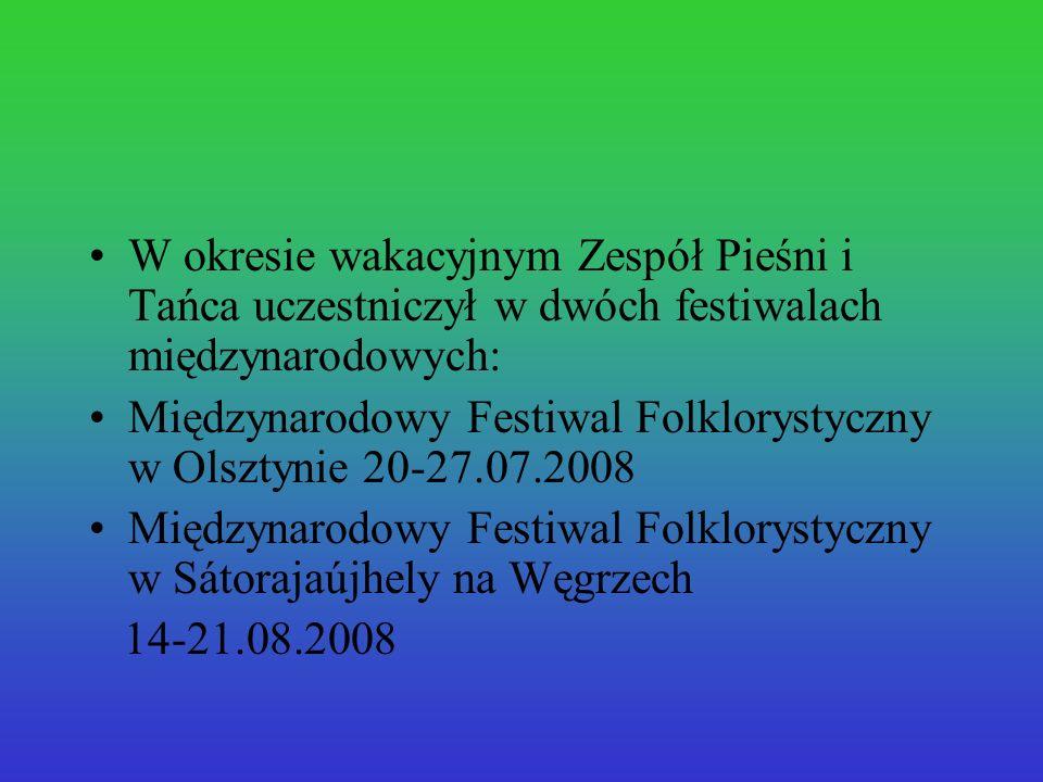 W okresie wakacyjnym Zespół Pieśni i Tańca uczestniczył w dwóch festiwalach międzynarodowych: Międzynarodowy Festiwal Folklorystyczny w Olsztynie 20-2
