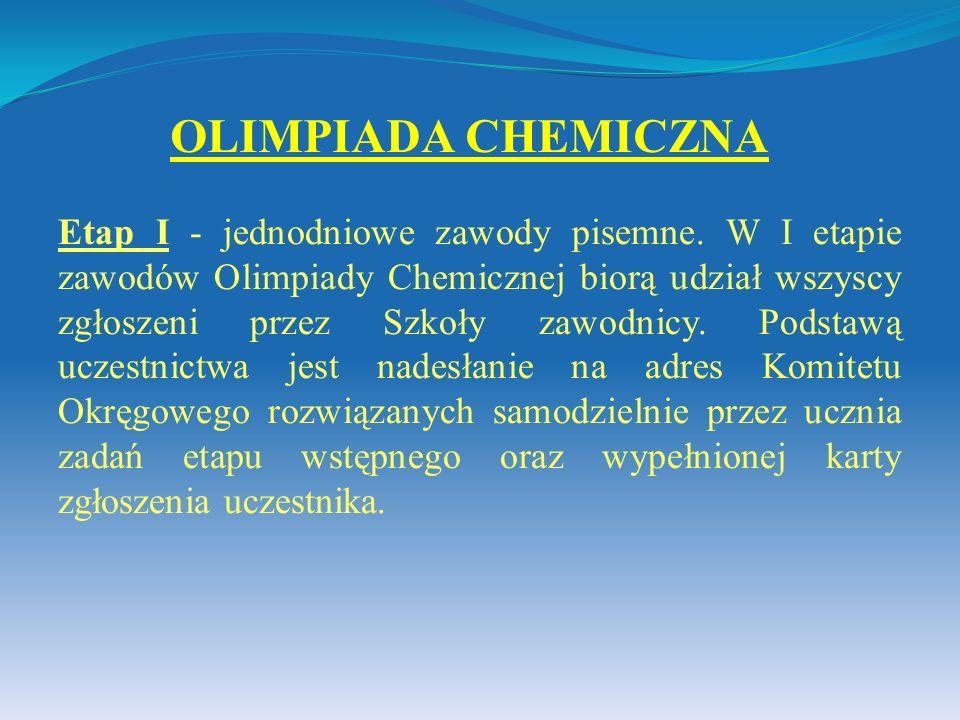 Etap I - jednodniowe zawody pisemne. W I etapie zawodów Olimpiady Chemicznej biorą udział wszyscy zgłoszeni przez Szkoły zawodnicy. Podstawą uczestnic