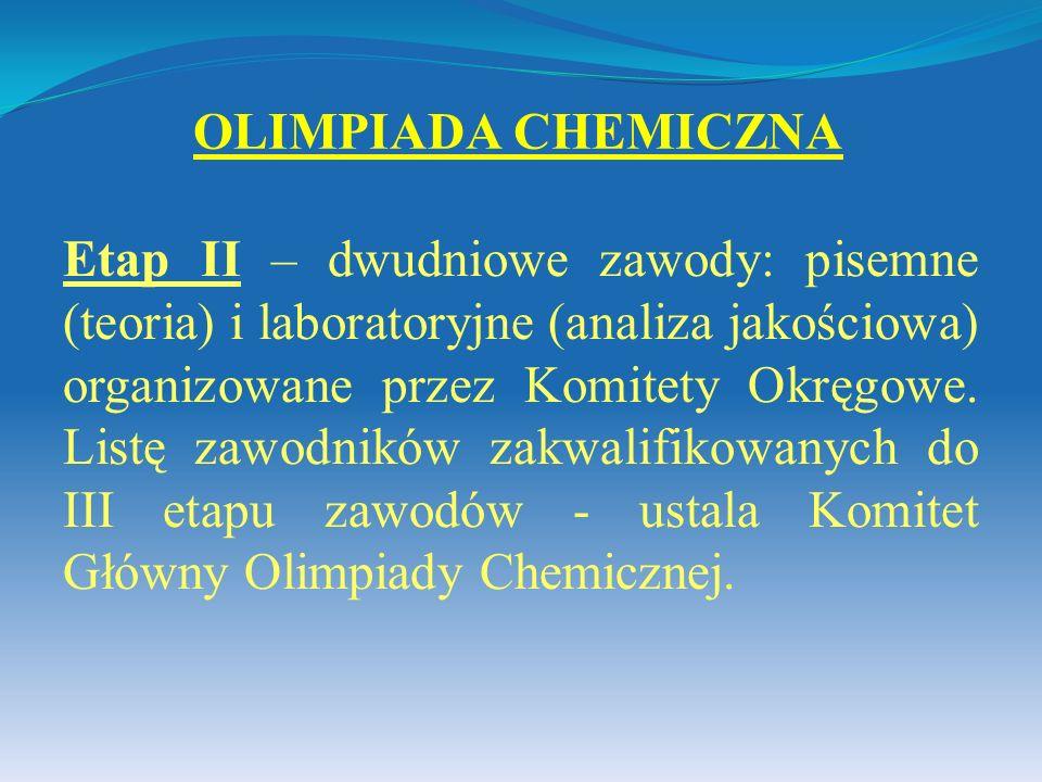 Etap II – dwudniowe zawody: pisemne (teoria) i laboratoryjne (analiza jakościowa) organizowane przez Komitety Okręgowe. Listę zawodników zakwalifikowa