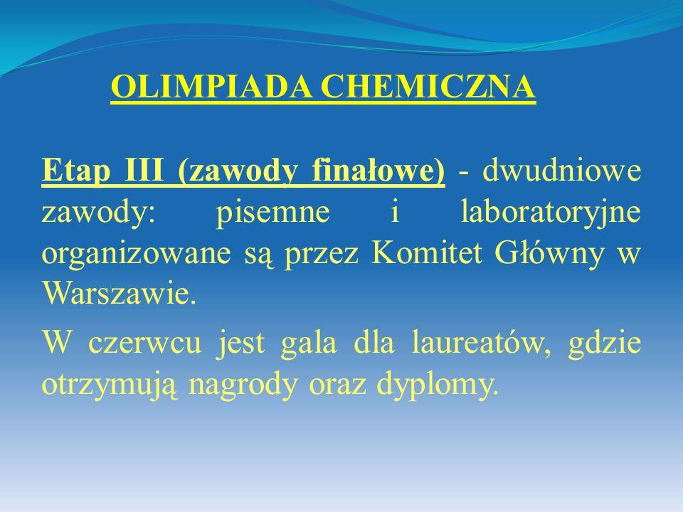 Etap III (zawody finałowe) - dwudniowe zawody: pisemne i laboratoryjne organizowane są przez Komitet Główny w Warszawie. W czerwcu jest gala dla laure