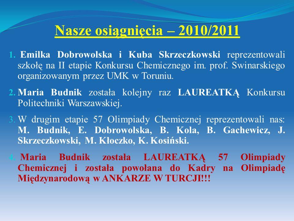 Nasze osiągnięcia – 2010/2011 1. Emilka Dobrowolska i Kuba Skrzeczkowski reprezentowali szkołę na II etapie Konkursu Chemicznego im. prof. Swinarskieg