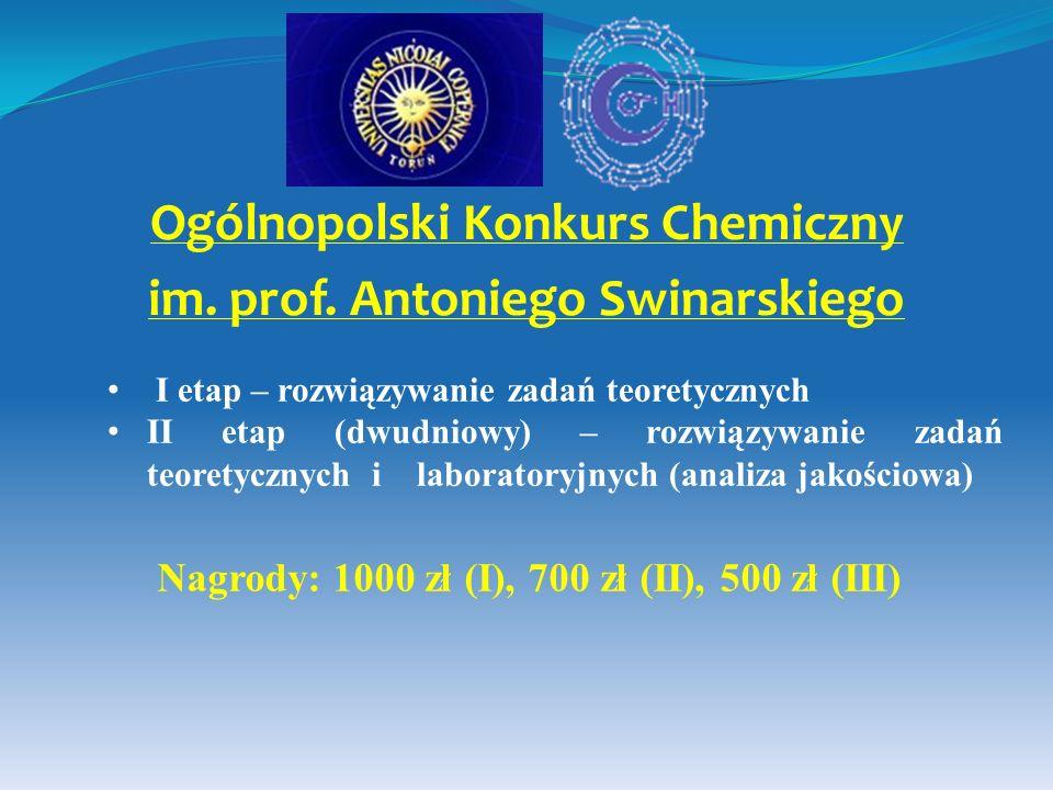 Nagrody: 1000 zł (I), 700 zł (II), 500 zł (III) Ogólnopolski Konkurs Chemiczny im. prof. Antoniego Swinarskiego I etap – rozwiązywanie zadań teoretycz