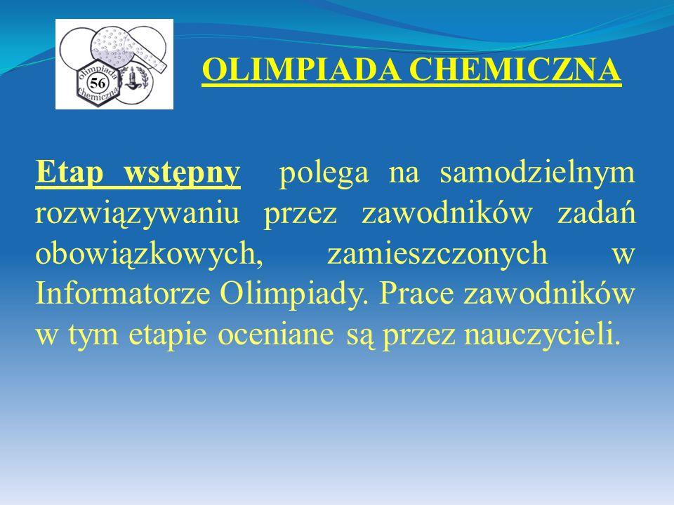 OLIMPIADA CHEMICZNA Etap wstępny polega na samodzielnym rozwiązywaniu przez zawodników zadań obowiązkowych, zamieszczonych w Informatorze Olimpiady. P