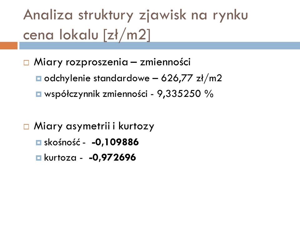 Analiza struktury zjawisk na rynku cena lokalu [zł/m2] Miary rozproszenia – zmienności odchylenie standardowe – 626,77 zł/m2 współczynnik zmienności -