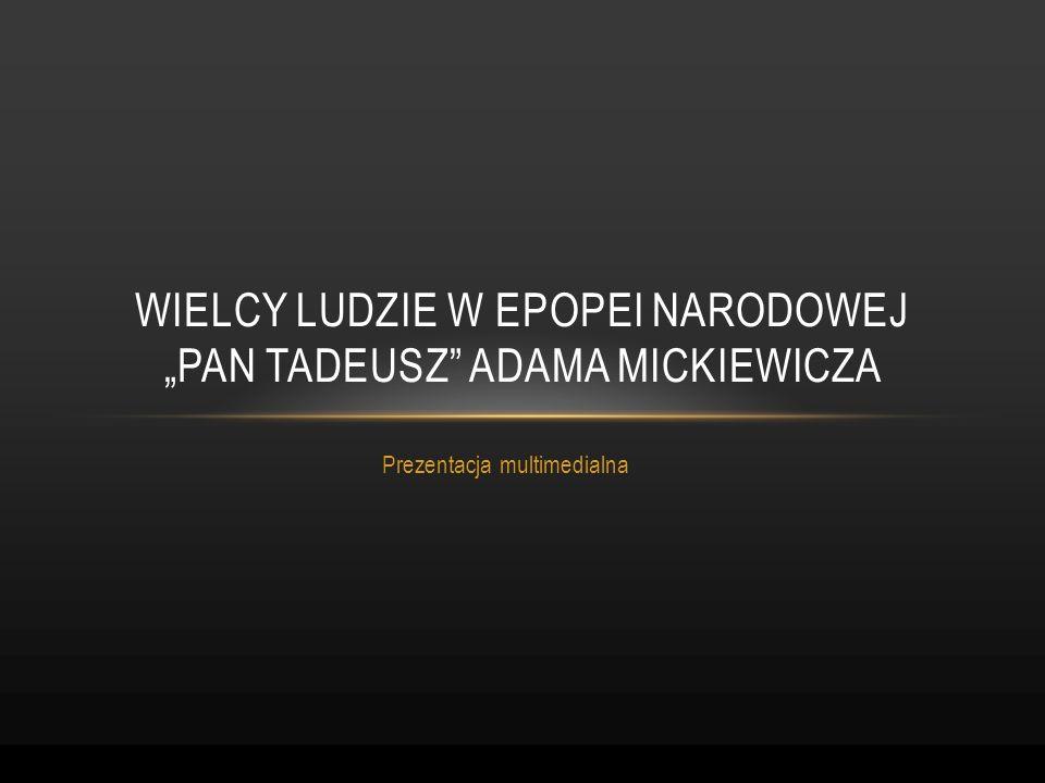 Prezentacja multimedialna WIELCY LUDZIE W EPOPEI NARODOWEJ PAN TADEUSZ ADAMA MICKIEWICZA