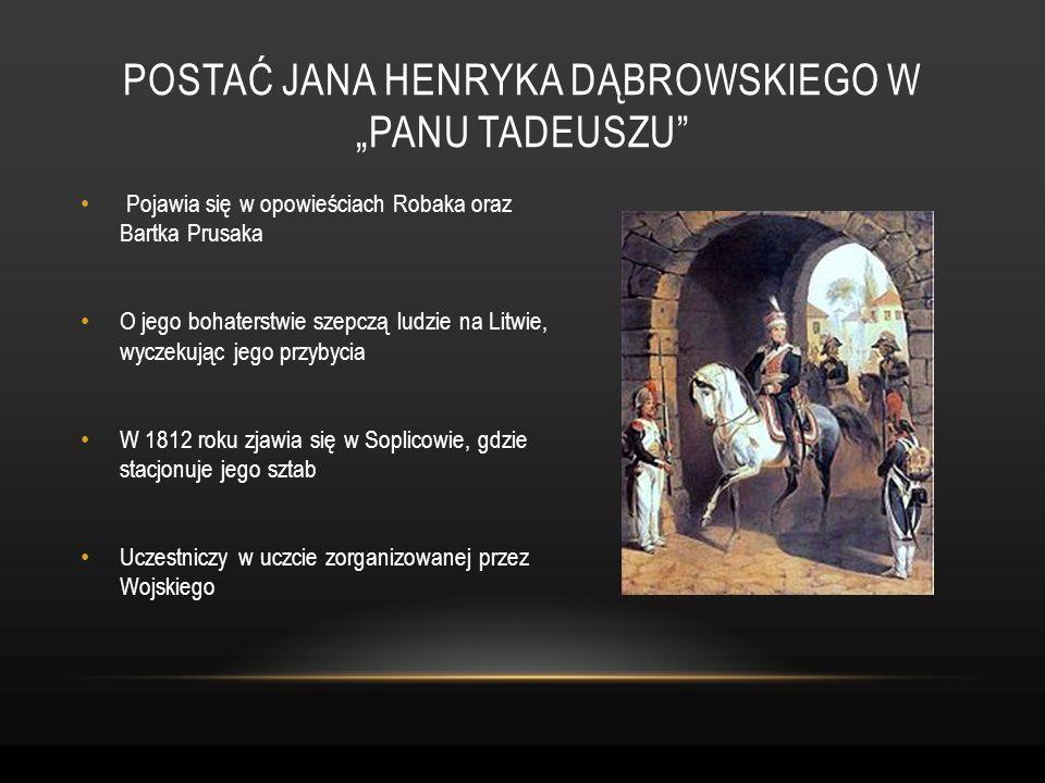 Pojawia się w opowieściach Robaka oraz Bartka Prusaka O jego bohaterstwie szepczą ludzie na Litwie, wyczekując jego przybycia W 1812 roku zjawia się w