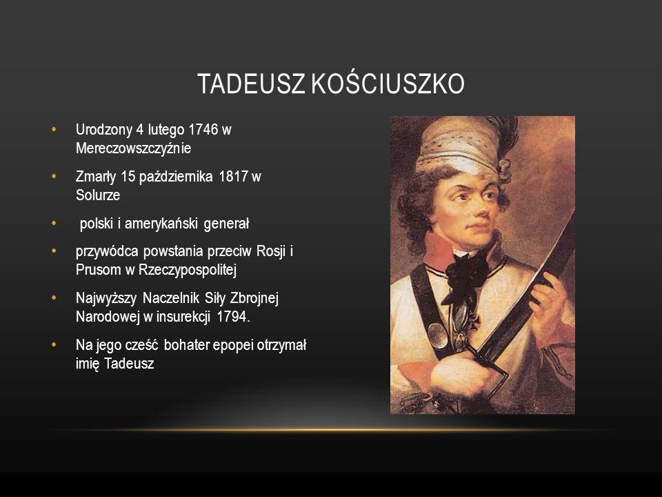Urodzony 4 lutego 1746 w Mereczowszczyźnie Zmarły 15 października 1817 w Solurze polski i amerykański generał przywódca powstania przeciw Rosji i Prus