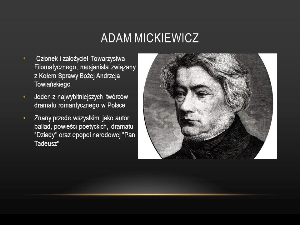 Członek i założyciel Towarzystwa Filomatycznego, mesjanista związany z Kołem Sprawy Bożej Andrzeja Towiańskiego Jeden z najwybitniejszych twórców dram
