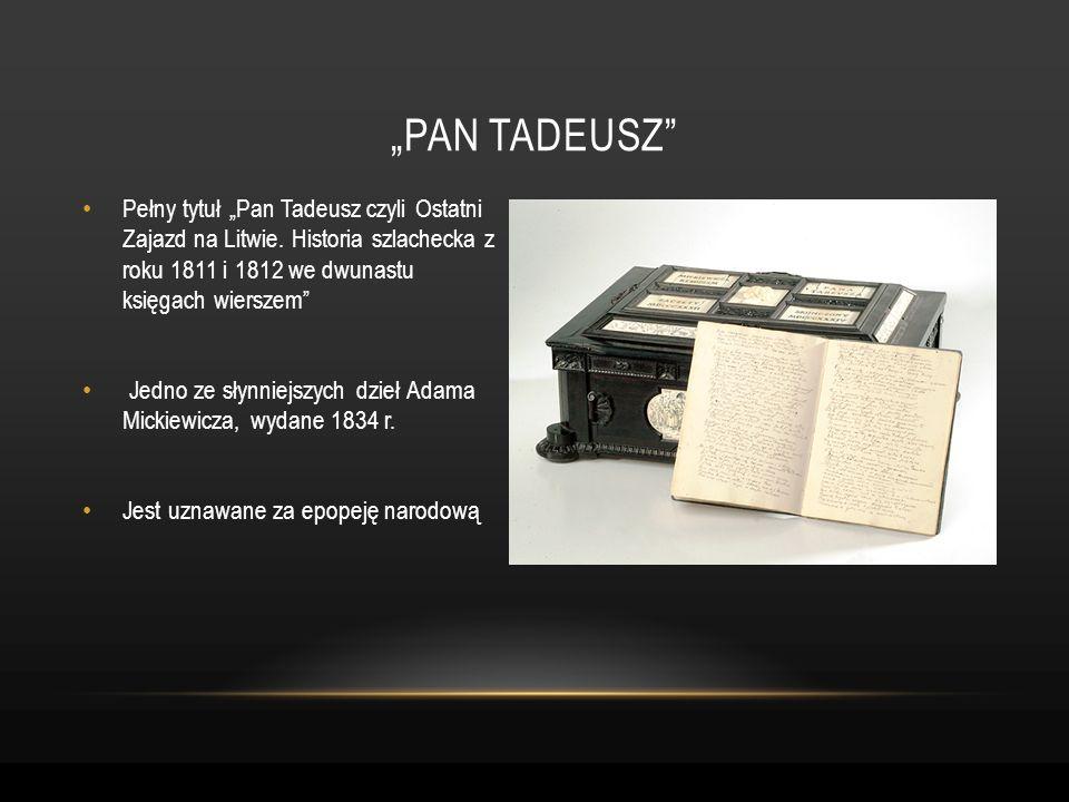 Pełny tytuł Pan Tadeusz czyli Ostatni Zajazd na Litwie. Historia szlachecka z roku 1811 i 1812 we dwunastu księgach wierszem Jedno ze słynniejszych dz