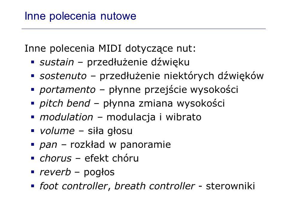 Inne polecenia nutowe Inne polecenia MIDI dotyczące nut: sustain – przedłużenie dźwięku sostenuto – przedłużenie niektórych dźwięków portamento – płyn