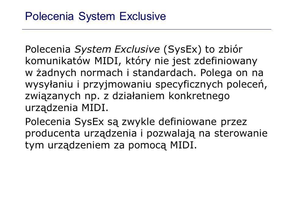 Polecenia System Exclusive Polecenia System Exclusive (SysEx) to zbiór komunikatów MIDI, który nie jest zdefiniowany w żadnych normach i standardach.