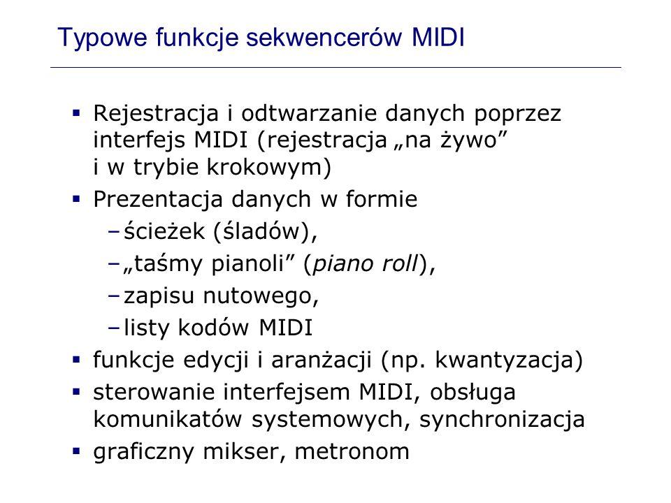 Typowe funkcje sekwencerów MIDI Rejestracja i odtwarzanie danych poprzez interfejs MIDI (rejestracja na żywo i w trybie krokowym) Prezentacja danych w