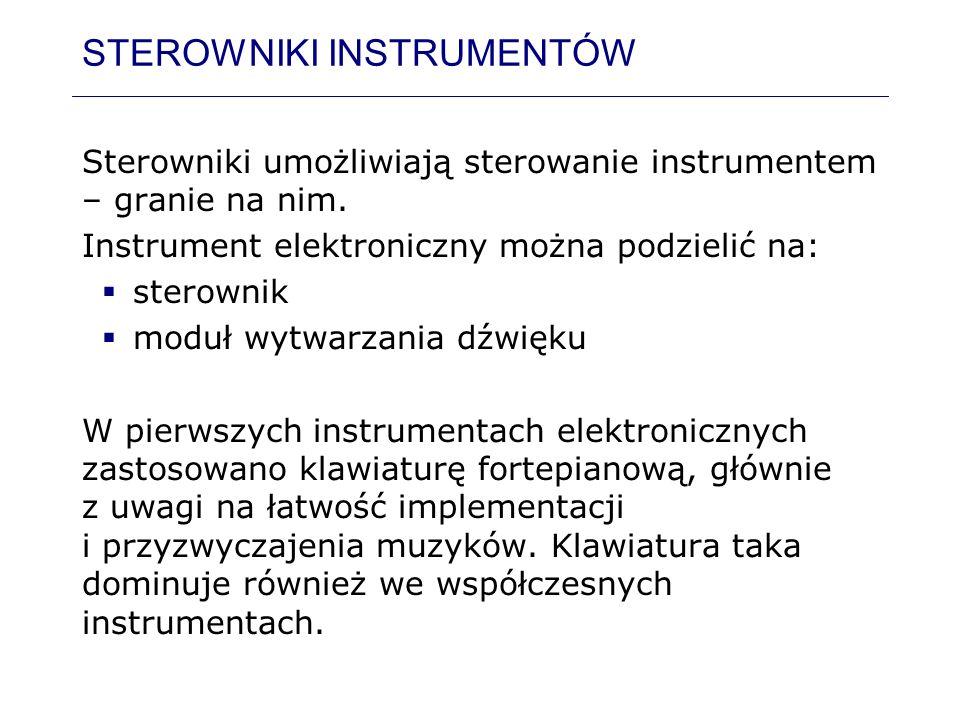 STEROWNIKI INSTRUMENTÓW Sterowniki umożliwiają sterowanie instrumentem – granie na nim. Instrument elektroniczny można podzielić na: sterownik moduł w