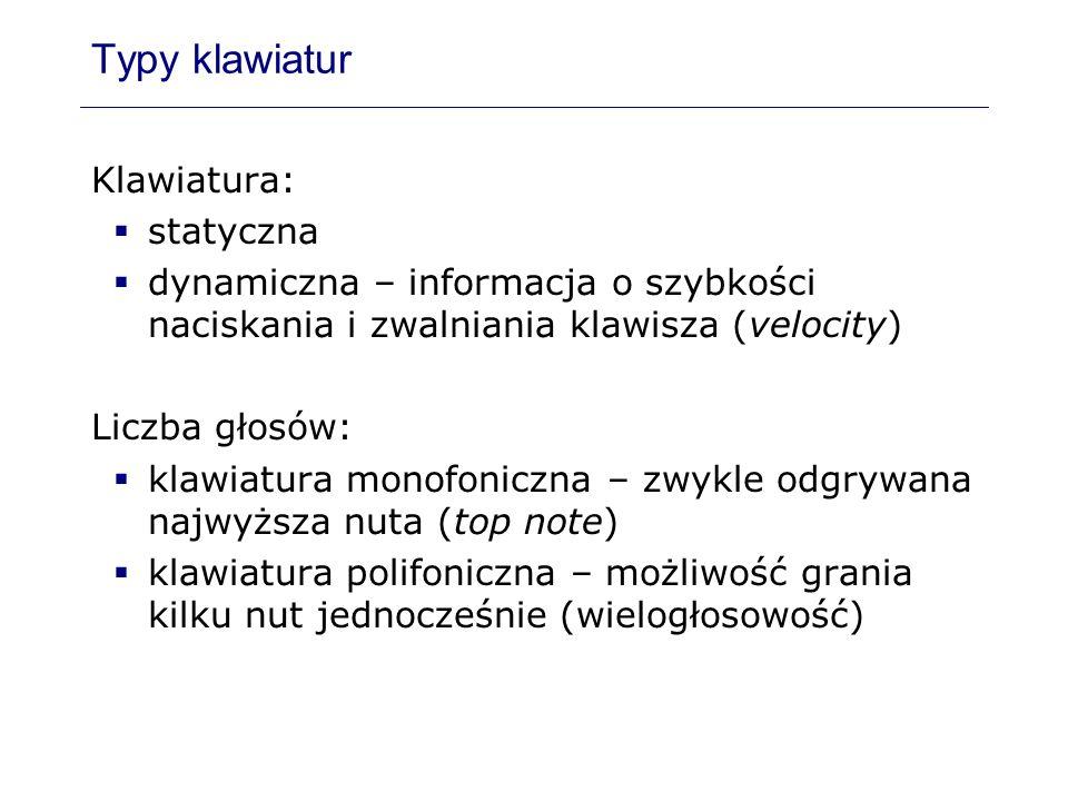 Typy klawiatur Klawiatura: statyczna dynamiczna – informacja o szybkości naciskania i zwalniania klawisza (velocity) Liczba głosów: klawiatura monofon
