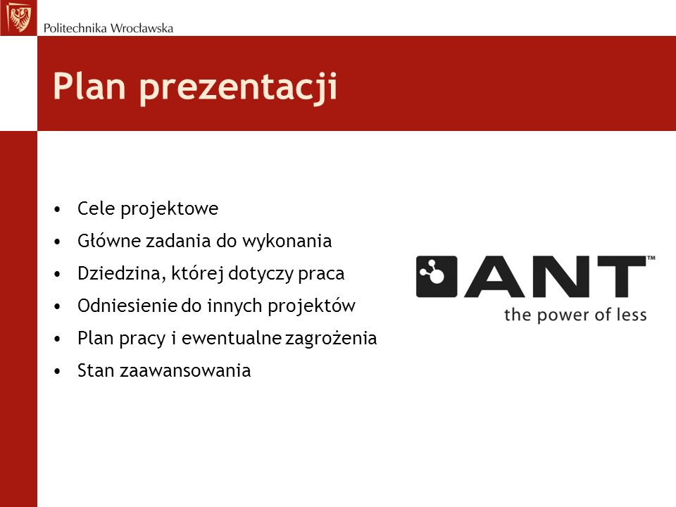 Plan prezentacji Cele projektowe Główne zadania do wykonania Dziedzina, której dotyczy praca Odniesienie do innych projektów Plan pracy i ewentualne zagrożenia Stan zaawansowania