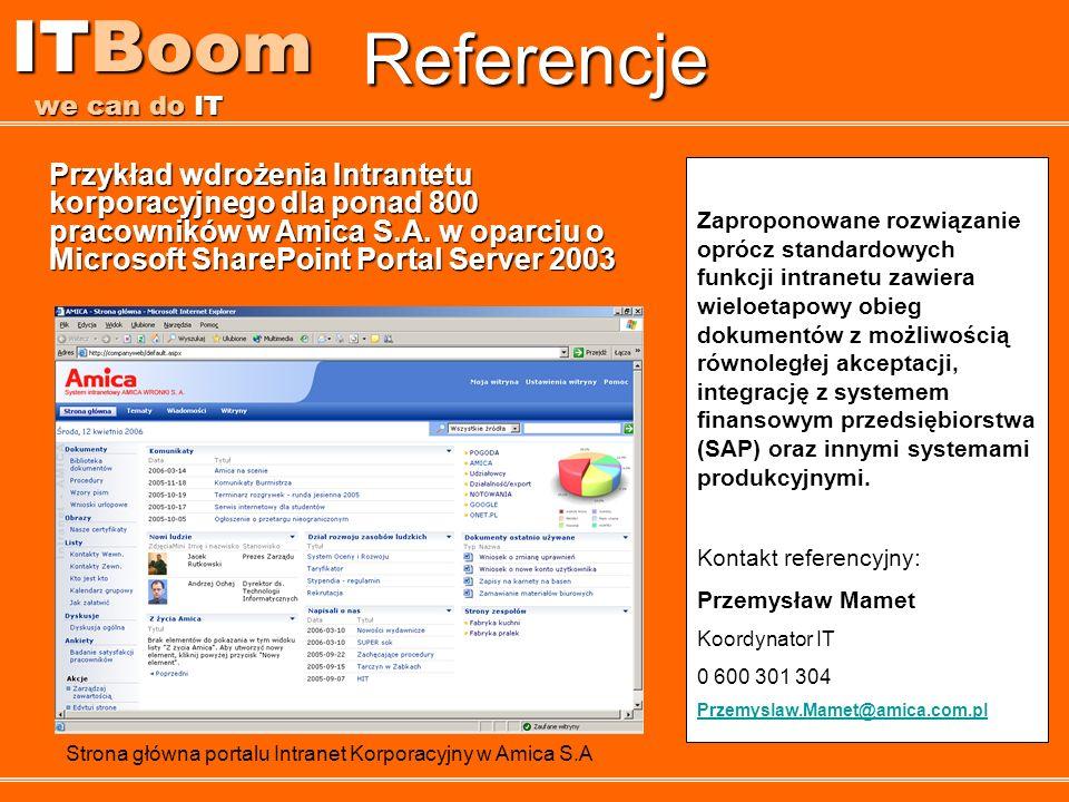 Referencje ITBoom we can do IT Przykład wdrożenia Intrantetu korporacyjnego dla ponad 800 pracowników w Amica S.A. w oparciu o Microsoft SharePoint Po