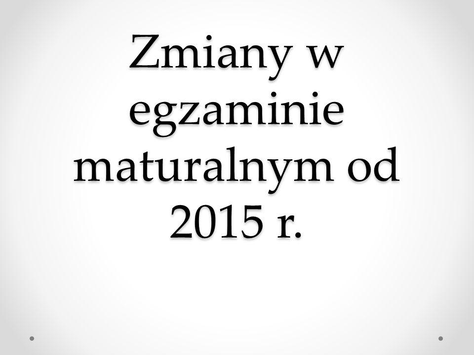Zmiany w egzaminie maturalnym od 2015 r.