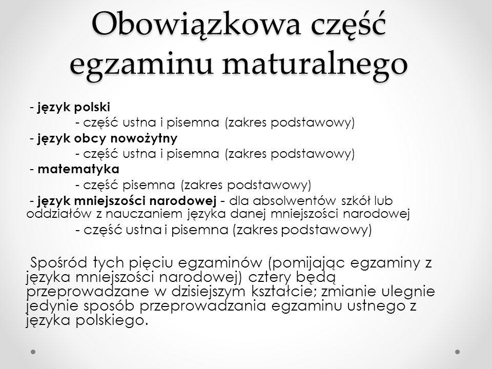 Obowiązkowa część egzaminu maturalnego - język polski - część ustna i pisemna (zakres podstawowy) - język obcy nowożytny - część ustna i pisemna (zakr