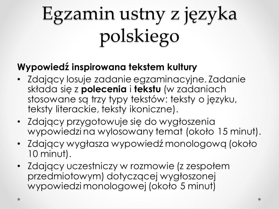Egzamin ustny z języka polskiego Wypowiedź inspirowana tekstem kultury Zdający losuje zadanie egzaminacyjne. Zadanie składa się z polecenia i tekstu (