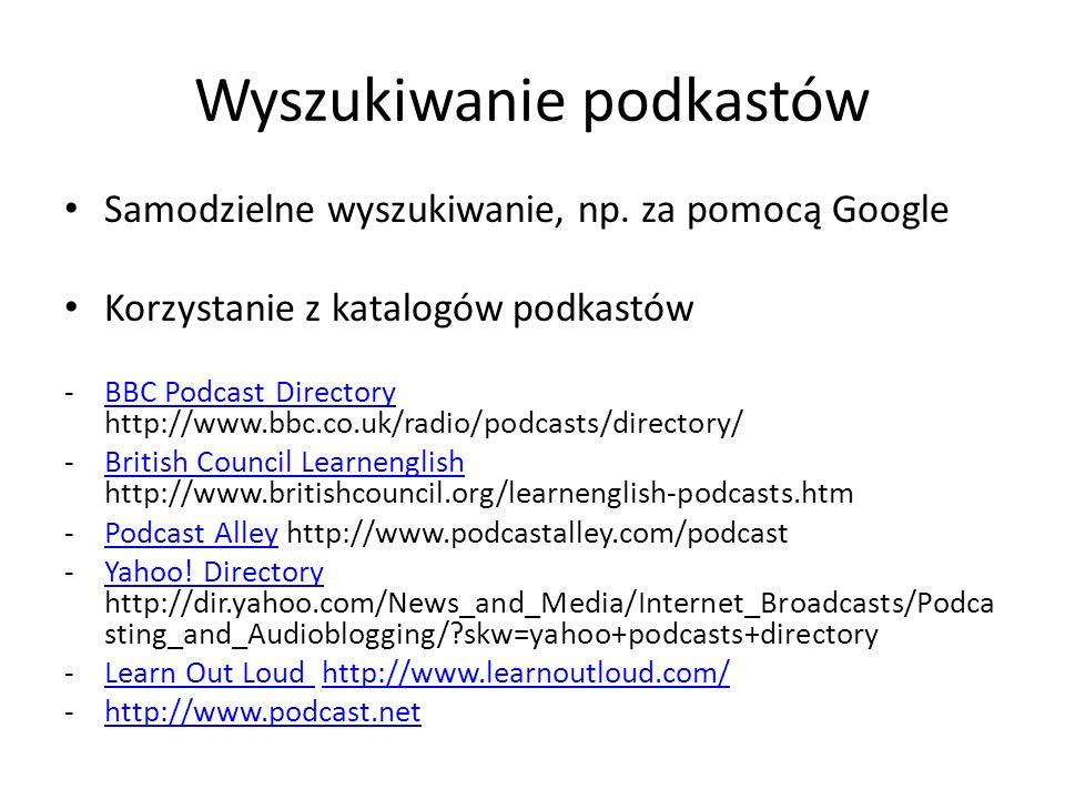 Wyszukiwanie podkastów Samodzielne wyszukiwanie, np. za pomocą Google Korzystanie z katalogów podkastów -BBC Podcast Directory http://www.bbc.co.uk/ra