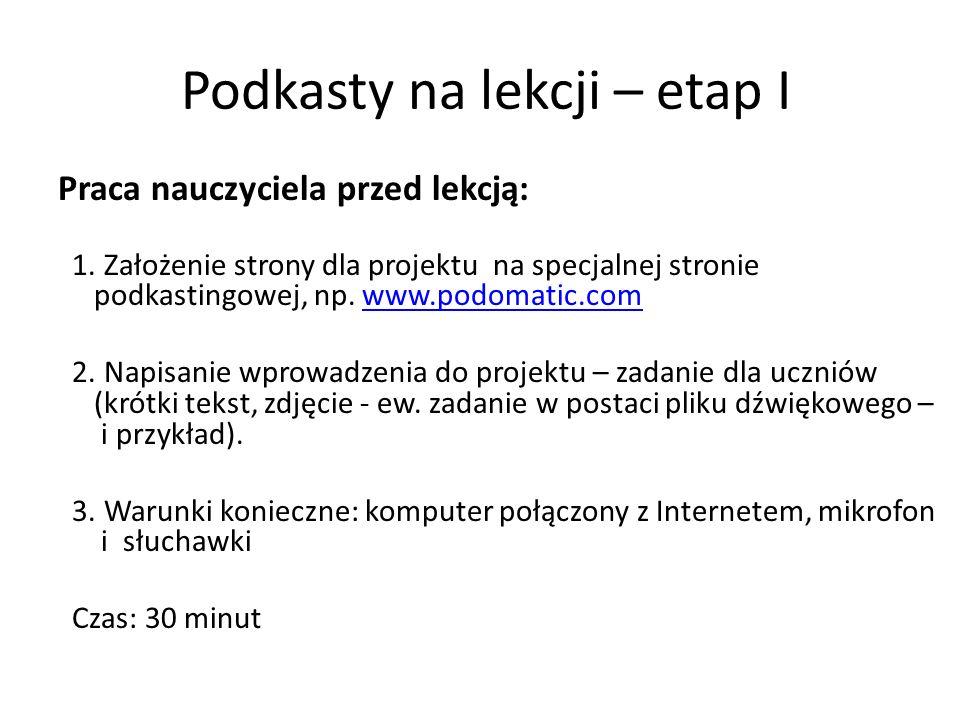 Podkasty na lekcji – etap I Praca nauczyciela przed lekcją: 1. Założenie strony dla projektu na specjalnej stronie podkastingowej, np. www.podomatic.c